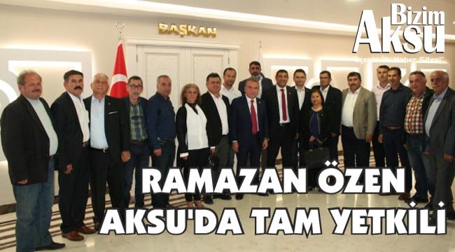 RAMAZAN ÖZEN AKSU'DA TAM YETKİLİ