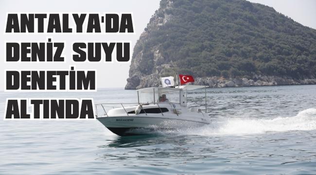 ANTALYA'DA DENİZ SUYU DENETİM ALTINDA