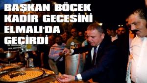 Başkan Böcek Kadir Gecesi'ni Elmalı'da idrak etti