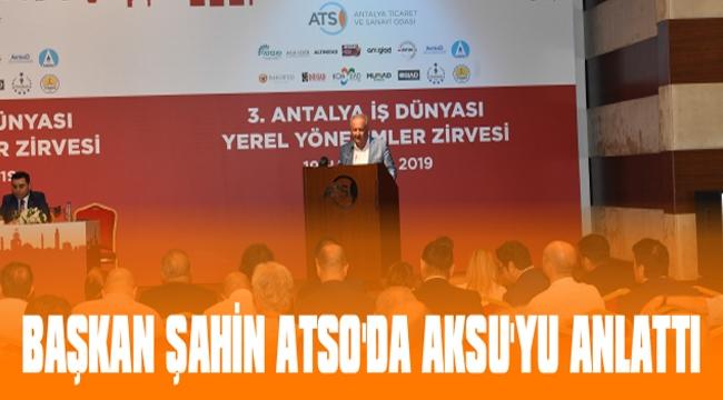 BAŞKAN ŞAHİN ATSO'DA AKSU'YU ANLATTI