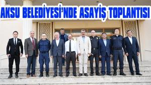 AKSU BELEDİYESİ'NDE ASAYİŞ TOPLANTISI