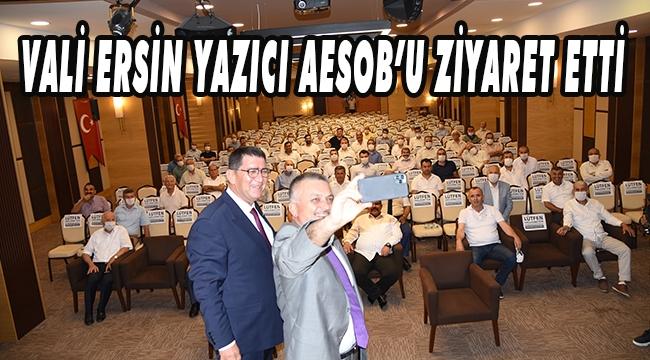 VALİ ERSİN YAZICI AESOB'U ZİYARET ETTİ