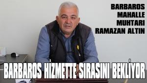 BARBAROS MAHALLESİ SIRASINI BEKLİYOR