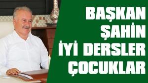 BAŞKAN ŞAHİN,