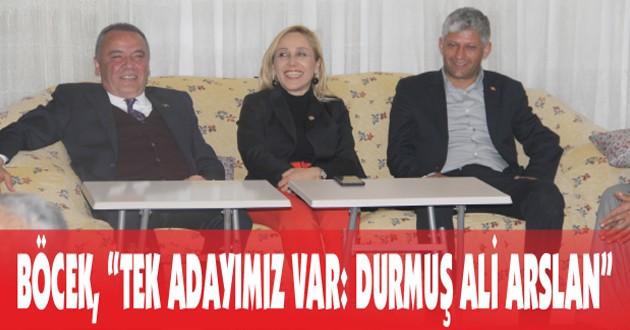 """BÖCEK, """"TEK ADAYIMIZ VAR: DURMUŞ ALİ ARSLAN"""""""