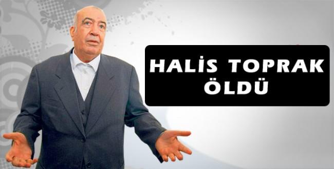 İş adamı Halis Toprak hayatını kaybetti...