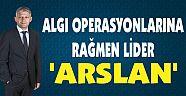 ALGI OPERASYONLARINA RAĞMEN LİDER 'ARSLAN'